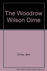 The Woodrow Wilson Dime - Jack Finney