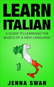 Italian: Learn Italian: A Guide To Learning The Basics of A New Language - Jenna Swan
