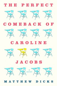 The Perfect Comeback of Caroline Jacobs: A Novel - Matthew Dicks