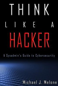Think Like a Hacker: A Sysadmin's Guide to Cybersecurity - Michael J. Melone, Dr. Shannon Zinck