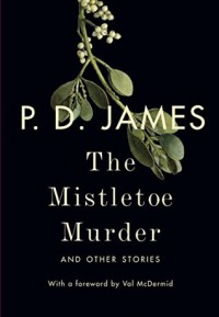 The Mistletoe Murder: And Other Stories - P.D. James