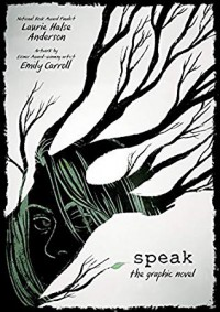 Speak: The Graphic Novel - Emily Carroll, Laurie Halse Anderson