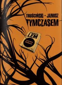 Tymczasem - Grzegorz Janusz, Przemysław Truściński