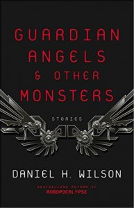 Guardian Angels and Other Monsters  - Daniel H. Wilson