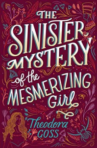 The Sinister Mystery of the Mesmerizing Girl - Theodora Goss