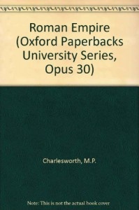 The Roman Empire.: (Oxford Paperbacks University Series, Opus 30) - M.P. (Martin Percival Charlesworth