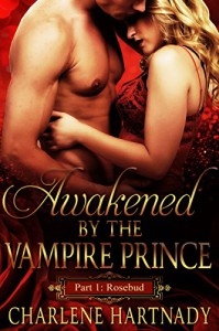 1#Awakened by the Vampire Prince (Rosebud) - Charlene Hartnady