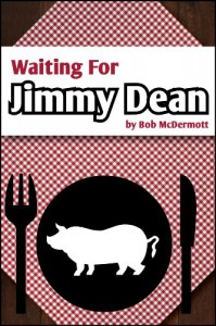 Waiting for Jimmy Dean (A short story) - Bob McDermott