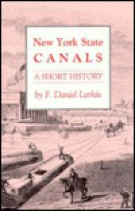 New York State Canals: A Short History - F. Daniel Larkin
