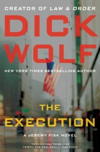 [ THE EXECUTION: A JEREMY FISK NOVEL (JEREMY FISK NOVELS #2) ] By Wolf, Dick ( Author) 2014 [ Hardcover ] - Dick Wolf
