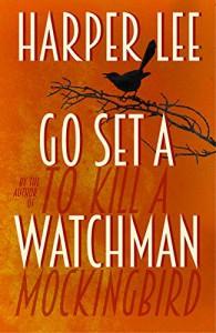 Go Set a Watchman - Harper Lee Lee