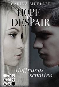 Hope & Despair, Band 1: Hoffnungsschatten - Carina Mueller