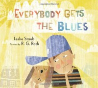 Everybody Gets the Blues - Leslie Staub, R.G. Roth