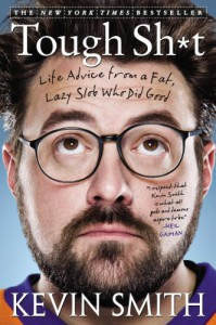 Tough Sh*t: Life Advice from a Fat, Lazy Slob Who Did Good - Kevin Smith