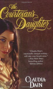 The Courtesan's Daughter (The Courtesan Series) - Claudia Dain