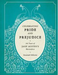 Celebrating Pride and Prejudice: 200 Years of Jane Austen's Masterpiece - Susannah Fullerton