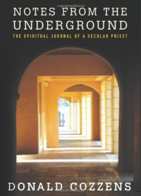 Notes from the Underground: The Spiritual Journal of a Secular Priest - Donald Cozzens