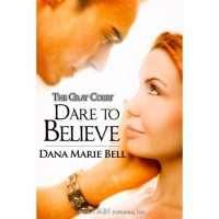 Dare to Believe (Gray Court, #1) - Dana Marie Bell