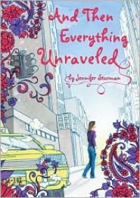 And Then Everything Unraveled - Jennifer Sturman