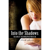 Into the Shadows (Into the Shadows, #1) - Karly Kirkpatrick