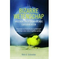 Bizarre wetenschap: Vreemde en opzienbarende experimenten - Reto U. Schneider,  Marten Hofstede