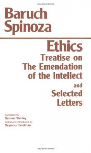 The Ethics/Treatise on the Emendation of the Intellect/Selected Letters - Baruch Spinoza, Seymour Feldman, Samuel Shirley