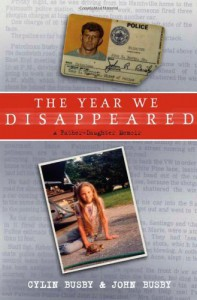 The Year We Disappeared: A Father-Daughter Memoir - Cylin Busby;John Busby