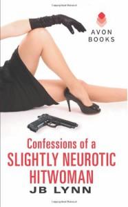 Confessions of a Slightly Neurotic Hitwoman - J.B. Lynn