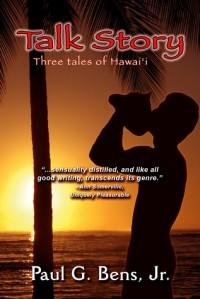 Talk Story: Three Tales of Hawai'i - Paul G. Bens Jr.