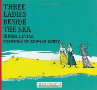 Three Ladies Beside the Sea - Edward Gorey, Rhoda Levine