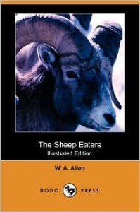 The Sheep Eaters (Illustrated Edition) (Dodo Press) - W. A. Allen