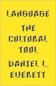 Language: The Cultural Tool - Daniel L. Everett