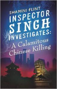 A Calamitous Chinese Killing - Shamini Flint
