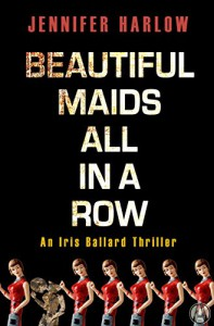 Beautiful Maids All in a Row: An Iris Ballard Thriller - Jennifer Harlow
