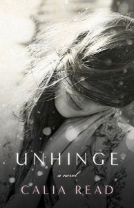 Unhinge: A Novel - Calia Read