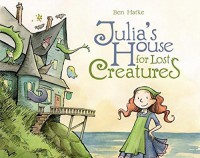 Julia's House for Lost Creatures[JULIAS HOUSE FOR LOST CREATURE][Hardcover] - BenHatke