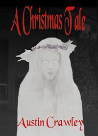 A Christmas Tale - Austin Crawley