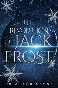 The Revolution Of Jack Frost - K.M. Robinson