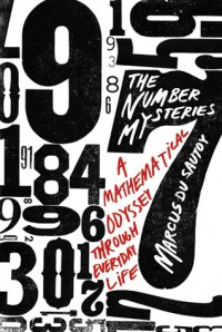 The Number Mysteries: A Mathematical Odyssey through Everyday Life - Marcus du Sautoy