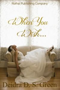 When You Wish - Deidra D.S. Green
