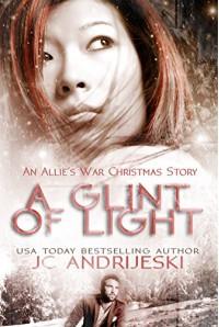 A Glint of Light: An Allie's War Christmas: Two Allie's War Stories - Jc Andrijeski