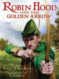 Robin Hood And The Golden Arrow - Robert D. San Souci, Earl B. Lewis