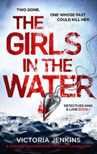 The Girls in the Water: A completely gripping serial killer thriller with a shocking twist (Detectives King and Lane) (Volume 1) - Victoria Jenkins