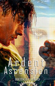 Ardent Ascension (Rise Of The Ardent) (Volume 2) - Bridget Ladd