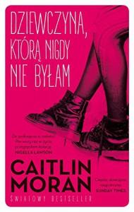 Dziewczyna ktora nigdy nie bylam - Caitlin Moran