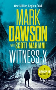 Witness X: A Group Fifteen Novella (Group Fifteen Files Book 2) - Mark  Dawson, Scott Mariani