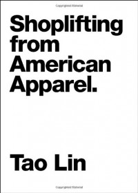 Shoplifting from American Apparel - Tao Lin