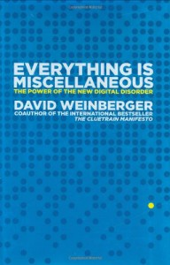 Everything Is Miscellaneous: The Power of the New Digital Disorder - David Weinberger