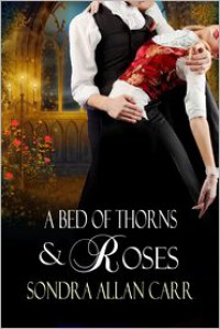 A Bed of Thorns and Roses - Sondra Allan Carr
