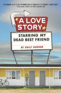 A Love Story Starring My Dead Best Friend - Emily Horner